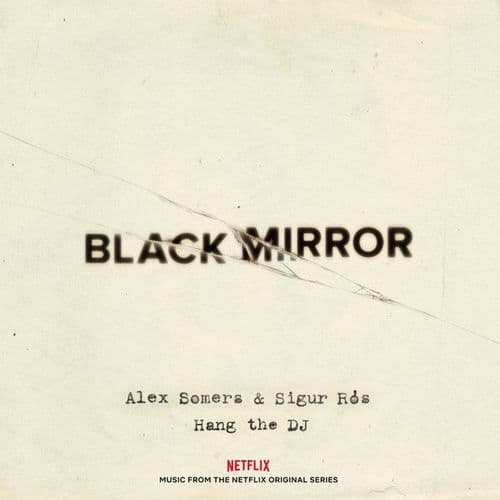 Alex Somers & Sigur Ros<br>Black Mirror: Hang The DJ (Music From The Netflix Original Series)